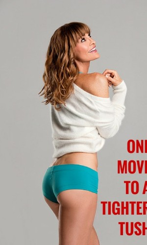 ONE-MOVE-TO-A-TIGHTER-TUSH